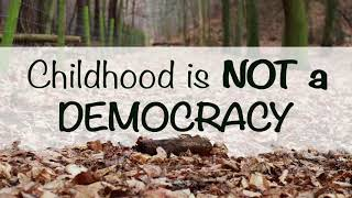 Forest Schooled Podcast -  Childhood is not a Democracy