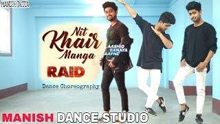 Nit Khair Manga Dance | RAID | Ajay Devgn | Tanishk B Rahat Fateh Ali Khan | MANISH DUTTA