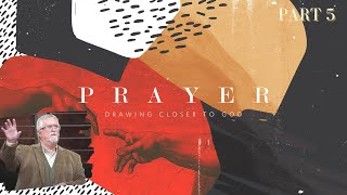 Prayer: Drawing Closer to God (Part 5) | Prayer and Communion with Holy God