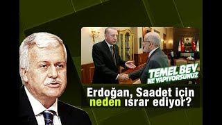 Hüseyin GÜLERCE   Erdoğan, Saadet Partisi için neden ısrar ediyor