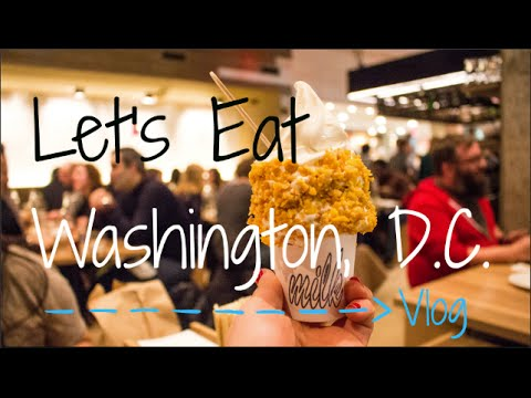 Places To Eat In Washington D.C.   Food Adventures Vlog