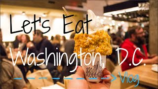 Places to Eat in Washington D.C. | Food Adventures Vlog