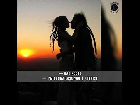 Rak Roots - I'm Gonna Lose You | Reprise