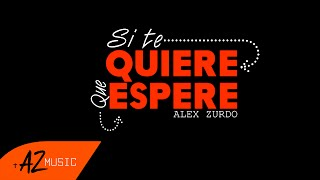 Alex Zurdo - Que Espere (Video Oficial)