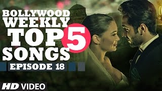 Bollywood Weekly Top 5 Songs | Episode 18 | Hindi Songs 2016