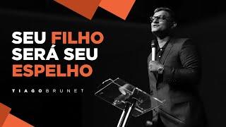 Tiago Brunet - Seu filho será seu espelho
