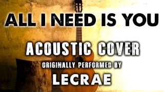all i need is you by lecrae acoustic guitar covers ach