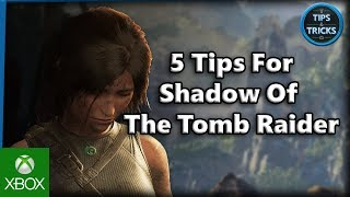 Tips and Tricks - 5 Tips for Shadow of The Tomb Raider