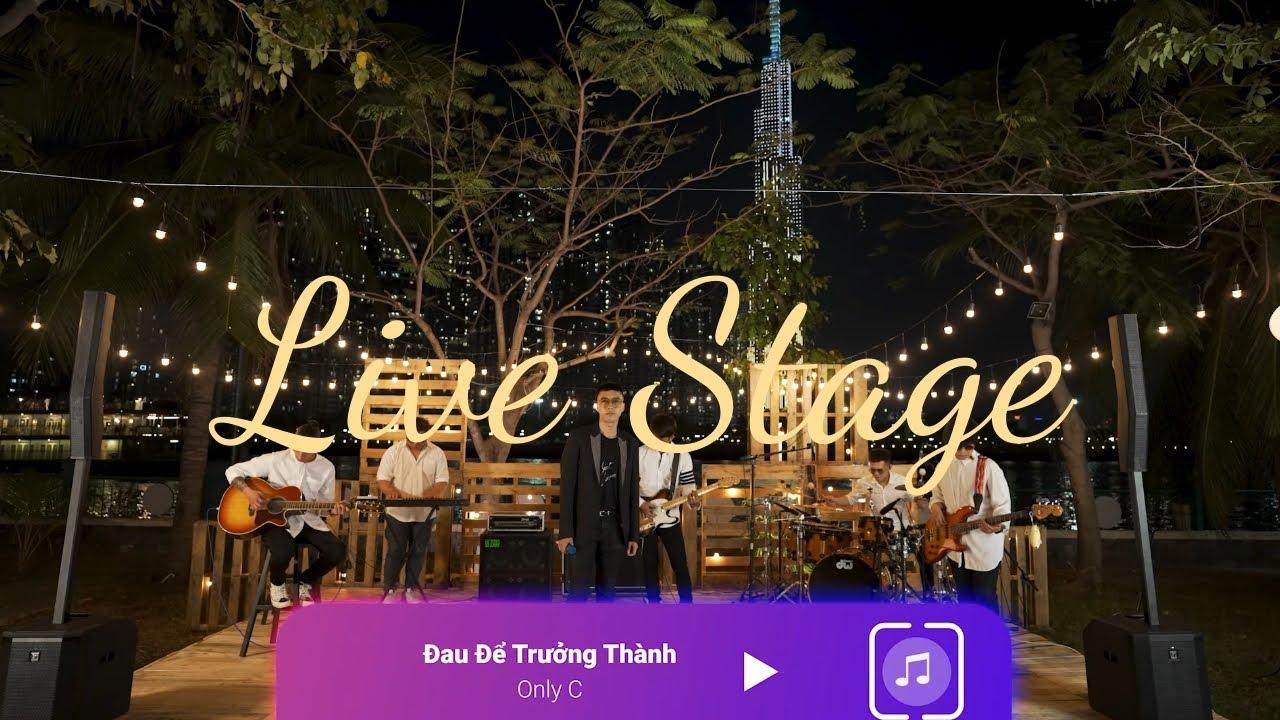 ĐAU ĐỂ TRƯỞNG THÀNH   ONLYC   LIVE VERSION