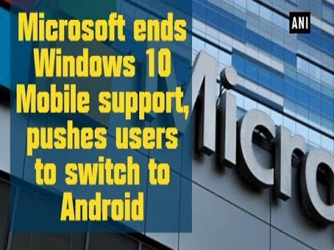 Microsoft ends Windows 10 Mobile support, pushes users to switch to Android  - Technology News