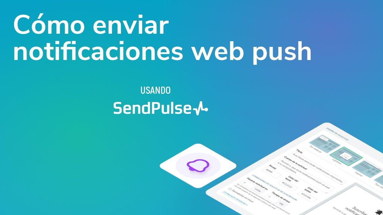 Notificaciones push web | Cómo enviar notificaciones web push usando SendPulse
