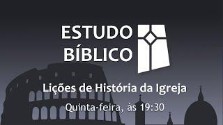 Estudo Bíblico  - Lições de História da Igreja 04 - Igreja e Império a partir de Constantino (23/09)