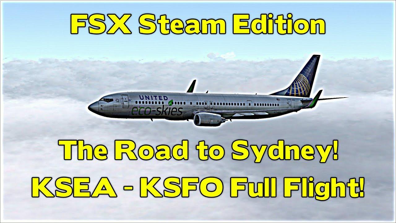 FSX Steam Edition - The Road to Sydney! *KSEA-KSFO Full Flight*