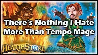 [Hearthstone] There's Nothing I Hate More Than Tempo Mage