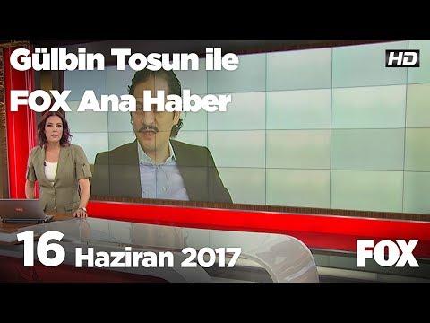 16 Haziran 2017 Gülbin Tosun ile FOX Ana Haber