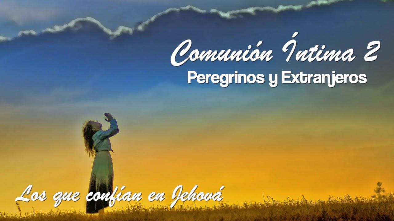 Los que confían en Jehová | Peregrinos y Extranjeros