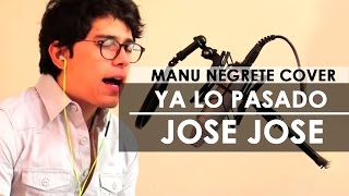 YA LO PASADO / COVER /MANU NEGRETE