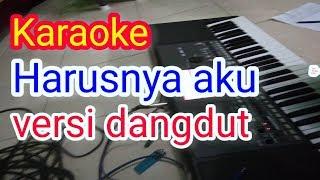 Download karaoke harusnya aku yang disana bukan dia  versi  dangdut koplo