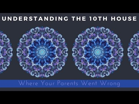 Where Your Parents Went Wrong [Understanding the 10th House]