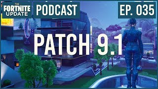 Ep. 035 - Patch 9.1 - The Fortnite Update - Fortnite Battle Royale Podcast