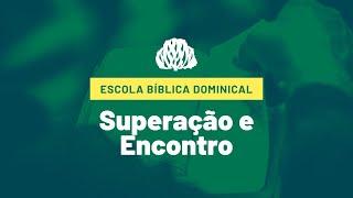 IPB Joinville - EBD - 23/08/2020 - Superação e Encontro