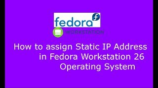 How to assign Static IP Address in Fedora Workstation 26