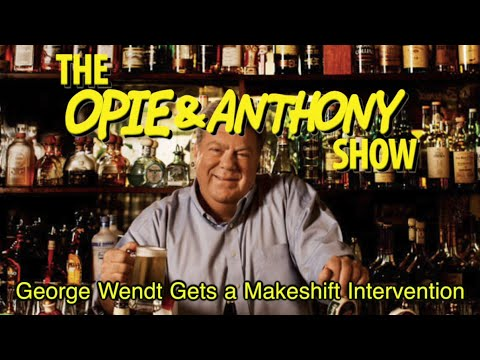 Opie & Anthony: George Wendt Gets a Makeshift Intervention 0518, 051910 & 012214