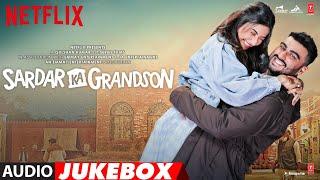 Full Album: Sardar Ka Grandson | Arjun Kapoor, Rakul Preet, John Abraham, Aditi Rao | Audio Jukebox
