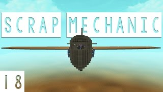 Scrap Mechanic Gameplay - #18 - I Believe I Can Fly! - Let's Play