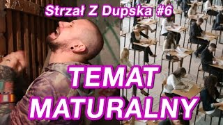 TEMAT MATURALNY - Strzał Z Dupska #6
