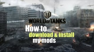 World of Tanks - How to download & install my mods [Tutorial]