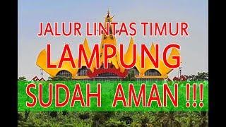 INILAH JALUR LINTAS TIMUR LAMPUNG - Sekarang Sudah Aman !!!