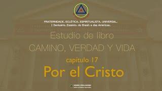 Estudio de libro CAMINO, VERDAD y VIDA - Cap. 17 Por el Cristo