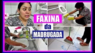 FAXINA DA MADRUGADA + LAVA BANHEIRO, LAVA LOUÇA e TIRA PÓ