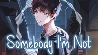 Nightcore - Somebody I'm Not || Lyrics