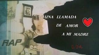 UNA LLAMADA DE AMOR A MI MADRE (rAp GoA)