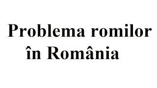 [사회,정치] Problema romilor în Ro…