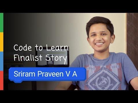 Google Code To Learn - Finalist Story Sriram Praveen VA