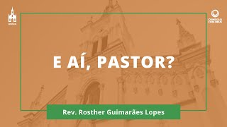 E aí, pastor? - Rev. Rosther Guimarães Lopes - Conexão com Deus - 30/03/2020