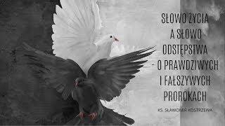 Słowo życia a słowo odstępstwa - o prawdziwych i fałszywych prorokach - ks. Sławomir Kostrzewa