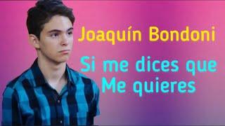 Joaquín Bondoni - Si me dices que me quieres