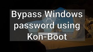 How to bypass a Windows password using Kon-Boot