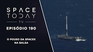 Space Today TV Ep.190 - O Pouso da SpaceX na Balsa
