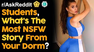 College Students Reveal The Most Insane NSFW Dorm Stories (r/AskReddit | Reddit Stories)