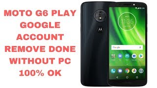 Moto G6 Play Google Account Bypass Done Without PC Easy Solution