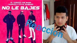 EL COYOTE THE SHOW, FARRUKO, TITO EL BAMBINO - NO LE BAJES (OFFICIAL VIDEO) - NO LE BAJES REACCION.mp3