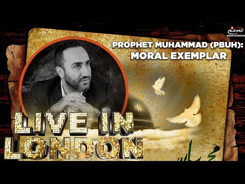 Dr. Sayed Ammar Nakshawan - Prophet Muhammad (pbuh) : Moral Exemplar - Live In London S3
