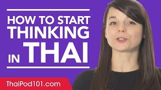 Stop Translating in Your Head and Start Thinking in Thai!