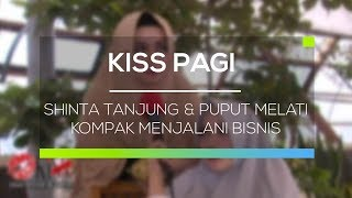 Shinta Tanjung dan Puput Melati Kompak Menjalani Bisnis - Kiss Pagi