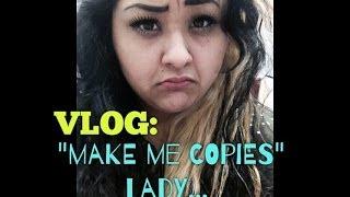 VLOG: Make me copies lady